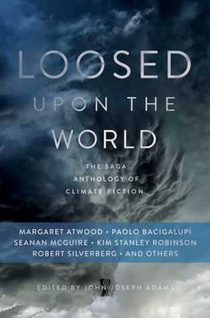 Loosed Upon the World: The Saga Anthology of Climate Fiction On my Kindle TBR