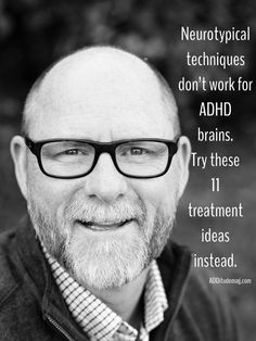 """When treatment doesn't work, people admonish the patient. This suggests that the individual with ADHD didn't succeed because he has a fundamental flaw. But, the therapy is wrong, not the person."" – William Dodson, M.D."