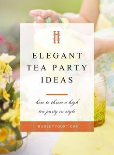 How to throw an elegant tea party, click to see decor and food ideas for throwing high tea in style. Hadley Court blog. Gracious Entertaining