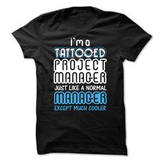 I'm A Tattooed Project Manager Just Like A Normal Person Except Much Cooler T Shirt, Hoodie Project Manager