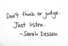 Don't think or judge. Just listen. Sarah #quotes