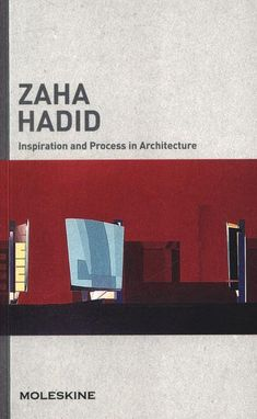 Zaha Hadid / edited by Francesca Serrazanetti and Matteo Schubert [Milan] : Moleskine, 2011