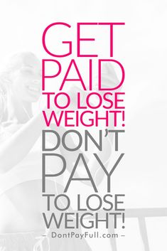 Get Paid to Lose Weight! Don't Pay to Lose Weight! #DontPayFull