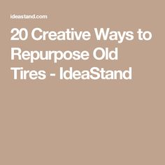 20 Creative Ways to Repurpose Old Tires - IdeaStand