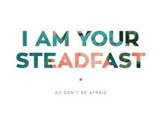 """""""I am your steadfast"""" Typography 