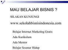 MAU BELAJAR BISNIS ? SILAKAN KUNJUNGI www.sekolahbisnisindonesia.com Belajar Internet Marketing Gratis Ada Kurikulum Ada M...