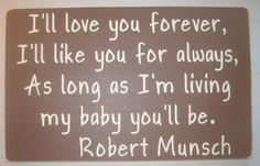 from the book i'll love you forever by Robert Munsch Great Quotes, Quotes To Live By, Me Quotes, I Love You Baby, Just Love, I Love You Forever, Forever Book, Printable Christmas Cards, Favorite Quotes