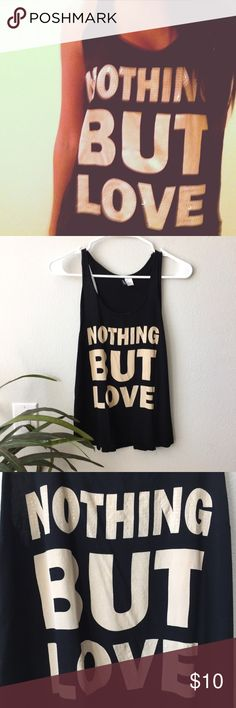 "H&M // Graphic Tank Black graphic tank, ""Nothing But Love"" from H&M. Black with cream letters, Lightweight and soft 100% viscose material. My favorite tank! Just have had it too long. Had sequins along letters but those fell off. Size 6, shrunk a bit in wash so now fits like XS/S. H&M Tops Tank Tops"