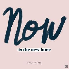 Do it now. #ITwisewords #wisewords #quote #inspiration