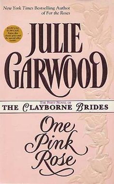 book cover of     One Pink Rose      (Claybornes' Brides (Rose Hill), book 2)    by    Julie Garwood