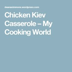 Chicken Kiev Casserole – My Cooking World