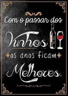 Poster Quadro Negro - Com o Passar dos Vinhos - Sabrina Matias TO8161 Home Pub, Kitchen Chalkboard, Holidays And Events, Motivation, Hand Lettering, Decoupage, Decoration, Humor, Retro