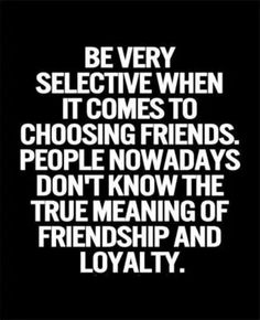 So True...People nowadays don't  know the True meaning of Friendship and Loyalty ...L.Loe
