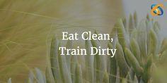Eat #Clean, Train #Dirty