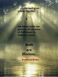 ...the past give you an identity & the future holds the promise of…  #eckharttolle #eckharttollequotes #kurttasche