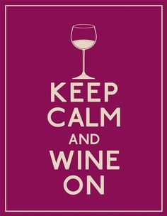 wine on, save water and drink wine