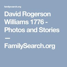 David Rogerson Williams 1776 - Photos and Stories — FamilySearch.org