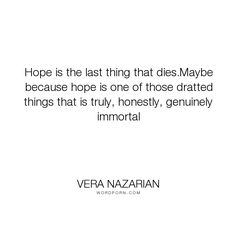 """Vera Nazarian - """"Hope is the last thing that dies.Maybe because hope is one of those dratted things..."""". hope, immortality, immortal"""