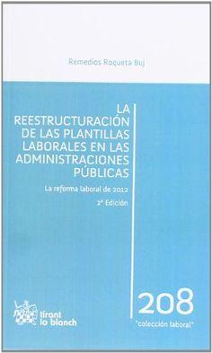 La reestructuración de las plantillas laborales en las administraciones públicas : la reforma laboral de 2012 / Remedios Roqueta Buj