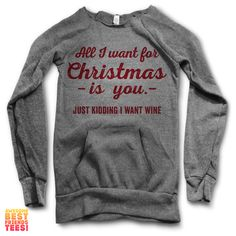 All I Want For Christmas Is You, Just Kidding I Want Vodka   Maniac Sweatshirts