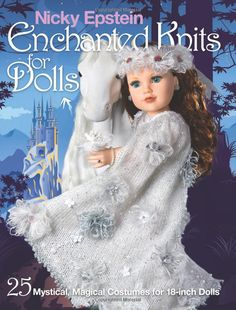 Nicky Epstein Enchanted Knits for Dolls: 25 Mystical, Magical Costumes for 18-Inch Dolls: Nicky Epstein: 9781936096923: Amazon.com: Books