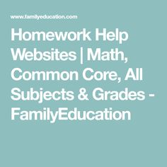 Homework Help Websites | Math, Common Core, All Subjects & Grades - FamilyEducation