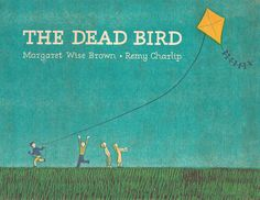 The Dead Bird Une chanson pour l'oiseau - written by Margaret Wise Brown, illustrated by Remy Charlip Margaret Wise Brown, Book Nooks, Book Collection, Childrens Books, Illustrators, Writing, Depressing, Book Covers, Whimsical