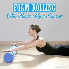 Foam Rolling: The Best Kept Secret: