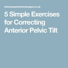 5 Simple Exercises for Correcting Anterior Pelvic Tilt