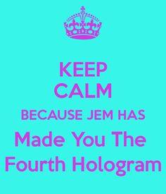 keep-calm-because-jem-has-made-you-the-fourth-hologram.png 600×700 pixels