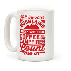 """This cute coffee mug features the phrase """"If it involves mountains, breakfast food, coffee, or campfires, count me in"""" and is perfect for people who love to go camping, hiking, enjoy the outdoors, weekend warriors, hunting, exploring, eating bacon and eggs, cooking outside, grilling, climbing, drinking coffee, and enjoying the beauty of nature!"""