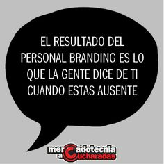 El personal branding es lo que la gente dice de ti cuando estás ausente. #Frases #Marketing