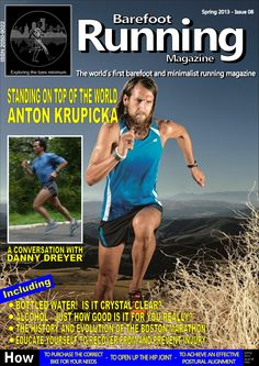 Get Issuu Plus   Barefoot Running Magazine - Issue 8. IN THIS ISSUE: A conversation with Chi Running founder, Danny Dreyer, the history of the Boston Marathon, alcohol and its effects, focus piece on renowned ultrarunner Anton Krupicka, an investigation into bottled water, hip loosening exercises, the life of a coeliac – plus reviews, the latest news, letters, questions, blogs and more.