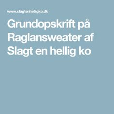 Grundopskrift på Raglansweater af Slagt en hellig ko