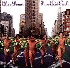 All The Time I Was Listening To My Own Wall of Sound: Alice Donut - Pure Acid Park