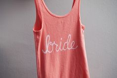 How to easily make your own bridal party tank tops (or t-shirts… or sweatshirts, or sweatpants…) This project is so simple that you could literally be done in less than 20 minutes!