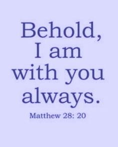 Bible Alive: Matthew 28: 20. Teaching them to observe all things whatsoever I have commanded you: and, lo, I am