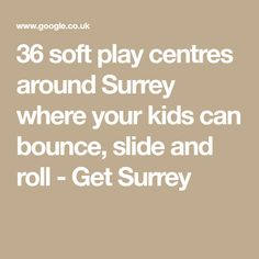 36 soft play centres around Surrey where your kids can bounce, slide and roll - Get Surrey