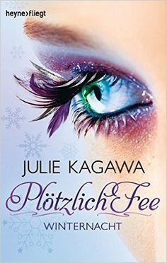 Plötzlich Fee 2: Band 2 - Roman -: Amazon.de: Julie Kagawa, Charlotte Lungstrass-Kapfer: Bücher