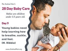 """What Does A Baby Need? There is a lot of misinformation about babies and their needs, and parents are often encouraged to ignore baby's signals. Bad idea. Babies are """"half-baked"""" at birth and have much to learn with the help of physical and emotional support from caregivers. Taking care of baby's needs is an investment that pays off with a happier, healthier child and adult. Here are 28 days of reminders about babies and their needs. Visit the www.EvolvedNest.org for more on becoming nested! Taking Care Of Baby, Young Baby, 28 Days, Baby Needs, Caregiver, Healthy Kids, Baby Care, The Help, Birth"""