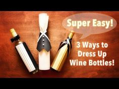 SUPER EASY! ~ 3 Ways to Dress Up Wine Bottles! ~ - YouTube