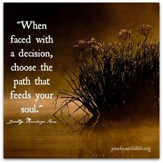 When faced with a decision, choose the path that feeds your soul. Cute Quotes, Great Quotes, Words Quotes, Wise Words, Inspirational Quotes, Sayings, Insightful Quotes, Random Quotes, Quotable Quotes
