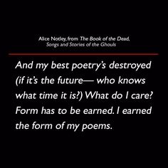 Alice Notley from The Book of the Dead Songs and Stories of the Ghouls #quote #poetry #lit #AliceNotley #SongsAndStoriesOfTheGhouls