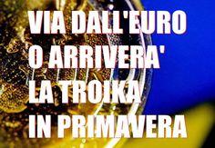 A BRUXELLES VOCI INSISTENTI D'ARRIVO DELLA TROIKA IN ITALIA IN PRIMAVERA: DEBITO PUBBLICO E SOFFERENZE OLTRE OGNI LIMITE