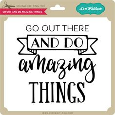 Go Out and Do Amazing Things - Lori Whitlock's SVG Shop