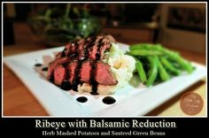 Ribeye with Balsamic Reduction Herb Mashed Potatoes and Sauteed Green Beans - The Gluten-Free Foodsmith