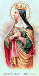 Saint of the Day – 14 March – St Matilda of Saxony  (c 894-897 died 968) – Queen, Apostle of Prayer and Almsgiving, Foundress  – Patron of death of children, disappointing children, falsely accused people, large families, people ridiculed for ........
