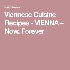 Viennese Cuisine Recipes -     VIENNA – Now. Forever