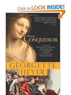 The Conqueror: A Novel of William the Conqueror, the Bastard Son Who Overpowered a Kingdom and the Woman Who Melted His Heart: Georgette Heyer: 9781402213557: Amazon.com: Books