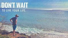 """Don't Wait To Live Your Life: """"This applies to so much more than travel. If you want to start a business, non-profit, food truck, write a book, or film a documentary– don't wait. Seriously, the only thing that's stopping you is your own insecurity and fear of the unknown."""""""